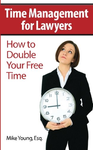 9781477674482: Time Management for Lawyers: How to Double Your Free Time