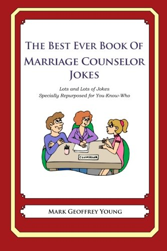 9781477675571: The Best Ever Book of Marriage Counselor Jokes: Lots and Lots of Jokes Specially Repurposed for You-Know-Who