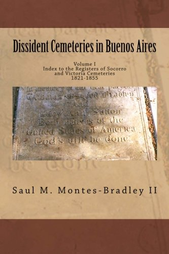 9781477675915: Dissident Cemeteries in Buenos Aires: Index to the Registers of Socorro and Victoria Cemeteries, 1821-1855 (Volume 1)