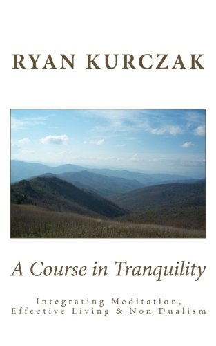 9781477678787: A Course in Tranquility: Integrating Meditation, Effective Living, and Non Dualism