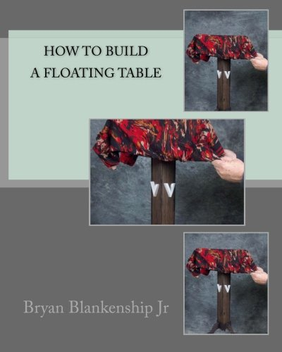 How to Build a Floating Table: Blankenship Jr., Bryan D