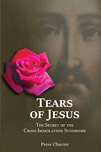 9781477683415: Tears of Jesus-The Secret of the Cross Immolation Syndrome