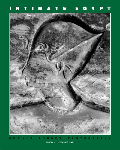 Intimate Egypt 4: Dennis Forbes Photography, Book 4: Medinet Habu (Volume 4): Forbes, Dennis