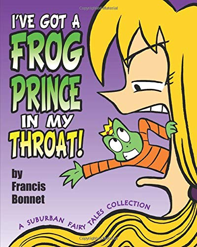 I've Got a Frog Prince in My Throat!: A Suburban Fairy Tales Collection: Francis Bonnet