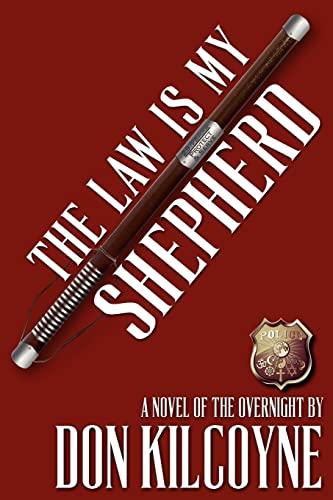 The Law is My Shepherd: A Novel of The Overnight (Volume 1): Don Kilcoyne