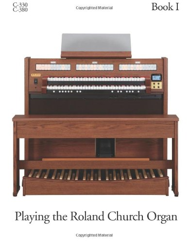 9781477695388: Book 1 Playing The Roland C-330/338 Church Organ: Starting With Preset Combination Pistons