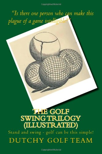 9781477697405: The Golf Swing Trilogy (Illustrated): Stand and swing - golf can be this simple!