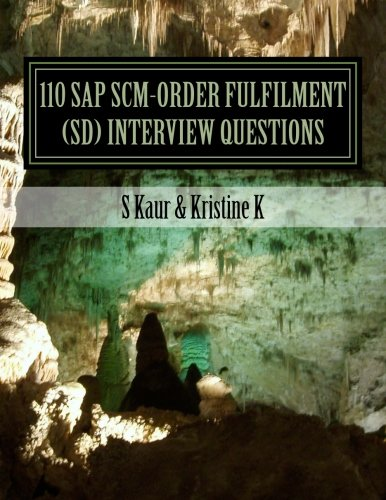 110 SAP SCM-Order Fulfilment (SD) Interview Questions: S. Kaur; Kristine