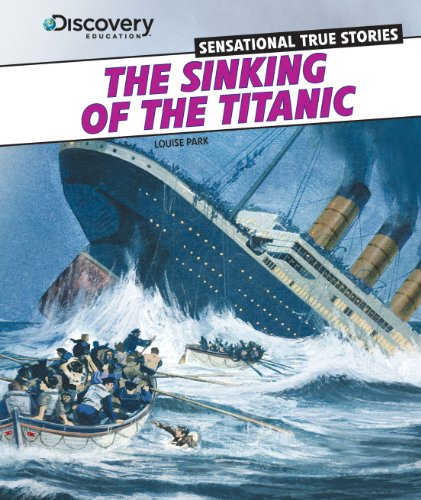 The Sinking of the Titanic (Discovery Education: Sensational True Stories): Park, Louise