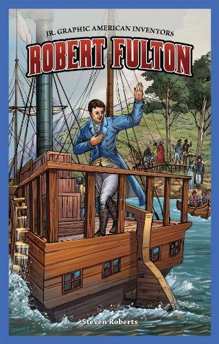 Robert Fulton (Jr. Graphic American Inventors): Roberts, Steven