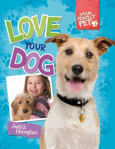 Love Your Dog (Your Perfect Pet): Heneghan, Judith
