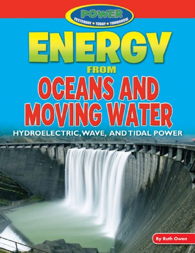 9781477702697: Energy from Oceans and Moving Water: Hydroelectric, Wave, and Tidal Power (Power: Yesterday, Today, Tomorrow (Powerkids))