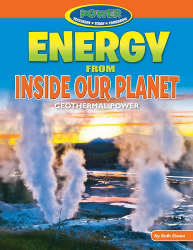 9781477702758: Energy from Inside Our Planet: Geothermal Power (Power: Yesterday, Today, Tomorrow)