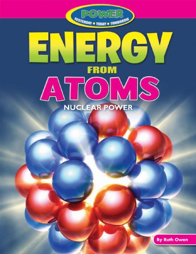 9781477702833: Energy from Atoms: Nuclear Power (Power: Yesterday, Today, Tomorrow)