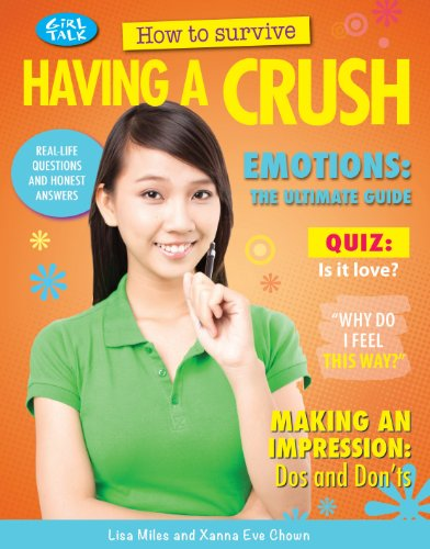 How to Survive Having a Crush (Girl Talk): Miles, Lisa, Chown, Xanna Eve