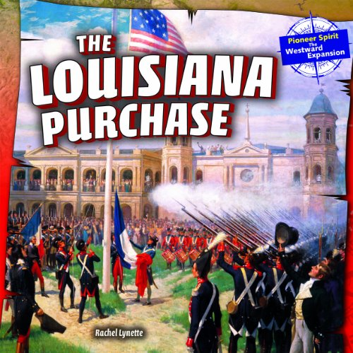 The Louisiana Purchase (Pioneer Spirit: the Westward Expansion): Rachel Lynette
