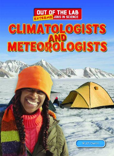 9781477713761: Climatologists and Meteorologists (Out of the Lab: Extreme Jobs in Science)