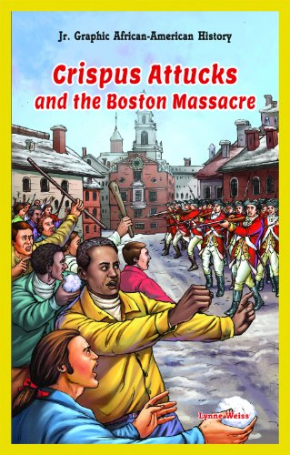 Crispus Attucks and the Boston Massacre (Jr. Graphic African American History): Weiss, Lynne