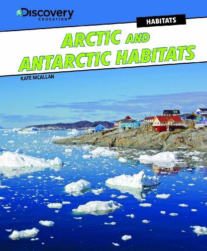 Arctic and Antarctic Habitats (Discovery Education: Habitats): McAllan, Kate