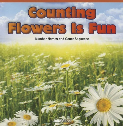 Counting Flowers Is Fun: Number Names and Count Sequence (Paperback): Julie Secor