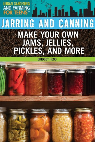 Jarring and Canning: Make Your Own Jams, Jellies, Pickles, and More (Urban Gardening and Farming ...