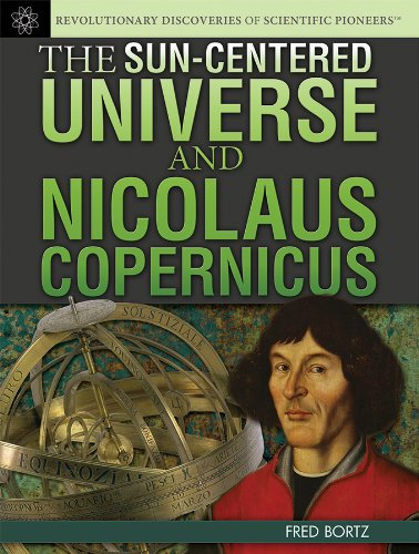 9781477718018: The Sun-Centered Universe and Nicolaus Copernicus (Revolutionary Discoveries of Scientific Pioneers)