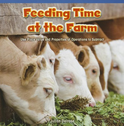 9781477720431: Feeding Time at the Farm: Use Place Value and Properties of Operations to Subtract (Rosen Common Core Math Readers)