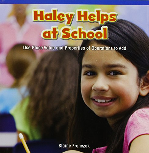 Haley Helps at School: Use Place Value and Properties of Operations to Add (Paperback): Blaine ...