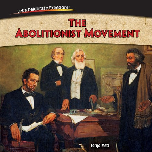 The Abolitionist Movement (Let's Celebrate Freedom!): Metz, Lorijo
