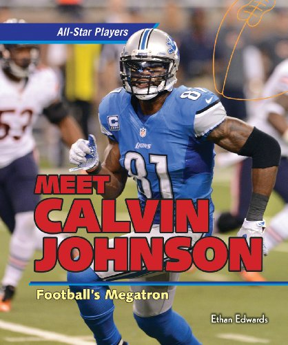Meet Calvin Johnson: Football's Megatron (All-Star Players): Edwards, Ethan