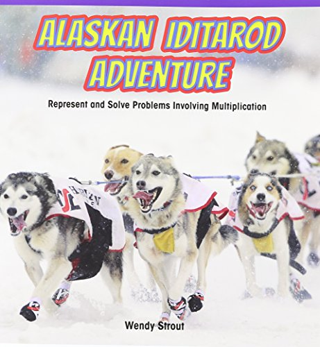9781477749623: Alaskan Iditarod Adventure: Represent and Solve Problems Involving Multiplication (Math Masters: Operations and Algebraic Thinking)