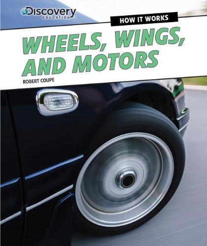 9781477763148: Wheels, Wings, and Motors (Discovery Education: How It Works)