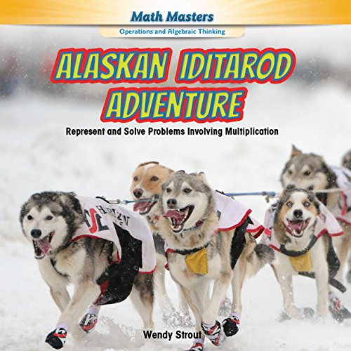 9781477764114: Alaskan Iditarod Adventure: Represent and Solve Problems Involving Multiplication (Math Masters: Operations and Algebraic Thinking)