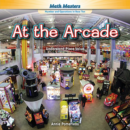 At the Arcade: Understand Place Value (Math Masters: Number and Operations in Base Ten): Pomerleau,...
