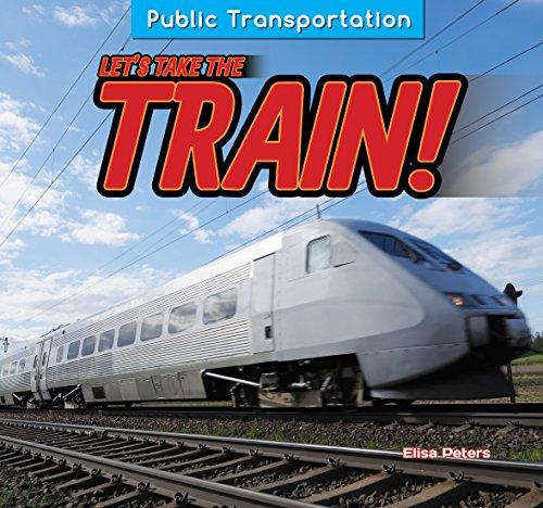 Let's Take the Train! (Public Transportation): Elisa Peters