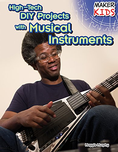 High-Tech DIY Projects with Musical Instruments (Maker Kids): Murphy, Maggie