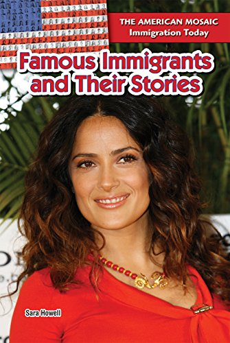 Famous Immigrants and Their Stories (The American Mosaic: Immigration Today): Howell, Sara
