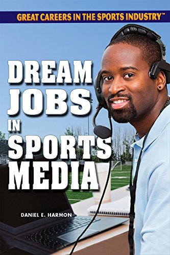 Dream Jobs in Sports Media (Great Careers in the Sports Industry): Harmon, Daniel E
