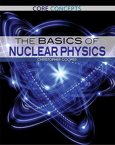 The Basics of Nuclear Physics (Core Concepts): Christopher Cooper