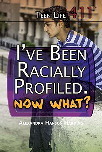 I've Been Racially Profiled, Now What? (Teen Life 411): Hanson-Harding, Alexandra