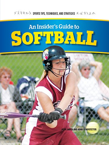 An Insider's Guide to Softball (Sports Tips, Techniques, and Strategies): Baker, Jayne, ...