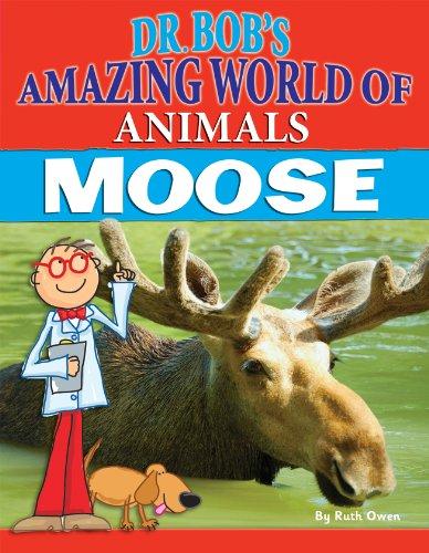 9781477790373: Moose (Dr. Bob's Amazing World of Animals)