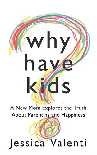 9781477800096: Why Have Kids?: A New Mom Explores the Truth About Parenting and Happiness (UK Edition)