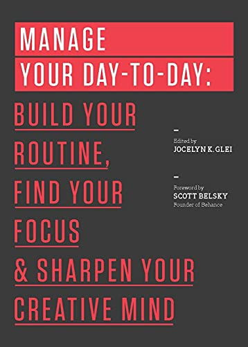 9781477800676: Manage Your Day-to-Day: Build Your Routine, Find Your Focus, and Sharpen Your Creative Mind (The 99U Book Series)