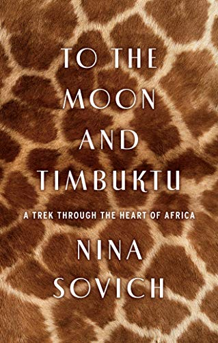 9781477800782: To the Moon and Timbuktu: A Trek Through the Heart of Africa