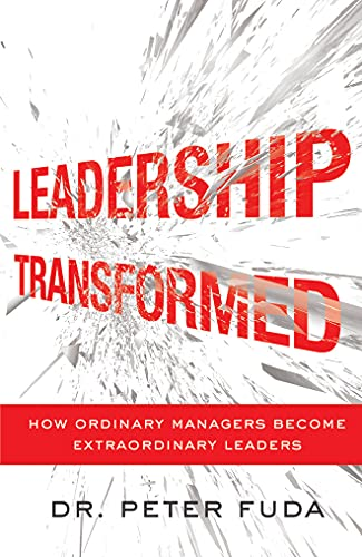 9781477800805: Leadership Transformed: How Ordinary Managers Become Extraordinary Leaders