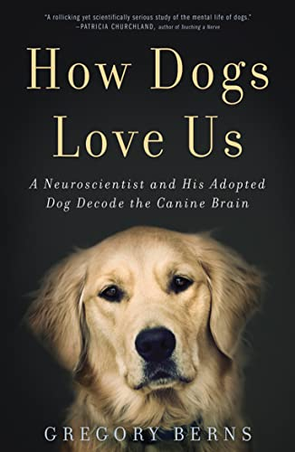 9781477800874: How Dogs Love Us: A Neuroscientist and His Adopted Dog Decode the Canine Brain