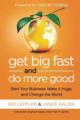 9781477800942: Get Big Fast and Do More Good: Start Your Business, Make It Huge, and Change the World