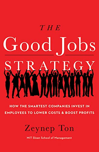 9781477800980: The Good Jobs Strategy: How the Smartest Companies Invest in Employees to Lower Costs and Boost Profits