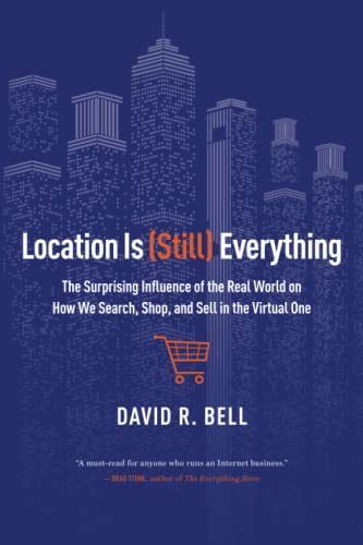 9781477801178: Location is (Still) Everything: The Surprising Influence of the Real World on How We Search, Shop, and Sell in the Virtual One